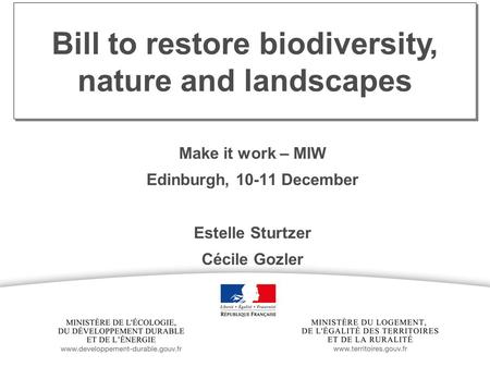 Ministry of Ecology, Sustainable Development and Energy Title Bill to restore biodiversity, nature and landscapes Make it work – MIW Edinburgh, 10-11 December.