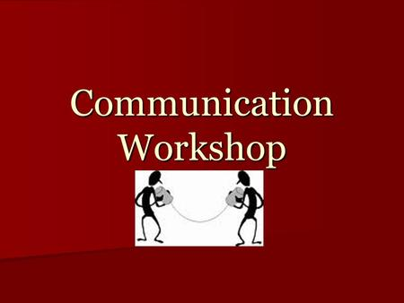 Communication Workshop What?. Outline Who are you? Who are you? Good Communicators Vs. Poor Communicators Good Communicators Vs. Poor Communicators Communication: