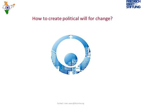 How to create political will for change? Contact: