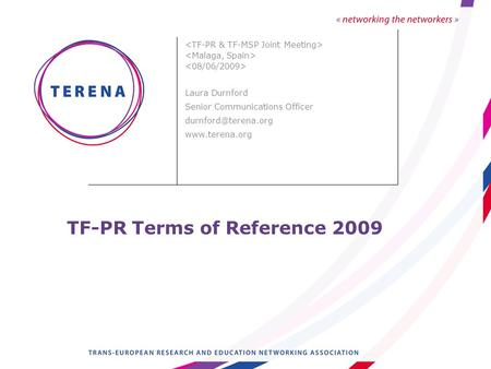 TF-PR Terms of Reference 2009 Laura Durnford Senior Communications Officer