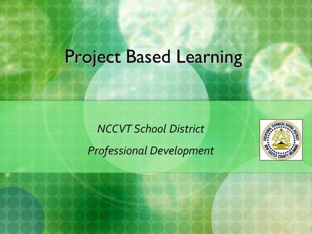 Project Learning Project Based Learning NCCVT School District Professional Development.