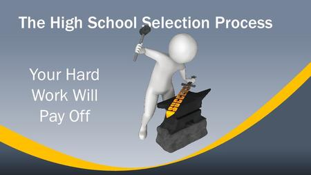 The High School Selection Process Your Hard Work Will Pay Off.
