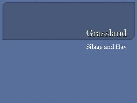 Silage and Hay.  Grass conservation involves the restricting of bacterial growth and other organisms, which would otherwise cause spoilage.  This can.