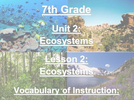 7th Grade Unit 2: Ecosystems Lesson 2: Ecosystems Vocabulary of Instruction: