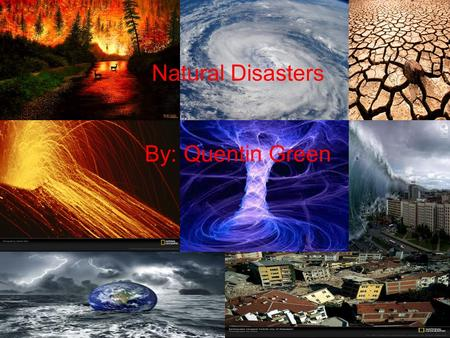 Natural Disasters By: Quentin Green Wildfire The main features of a wildfire is burning of trees and plants caused by natural causes burning uncontrollably.
