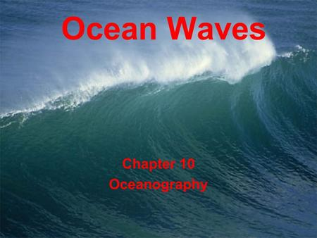 Ocean Waves Chapter 10 Oceanography. Definition of a Wave A wave is a disturbance caused by movement of energy from a source through some medium, either.