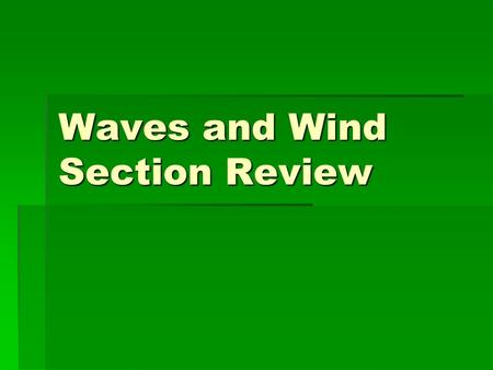 Waves and Wind Section Review. What is the source of the energy in ocean waves? EEEEnergy is transferred to ocean waves from wind.