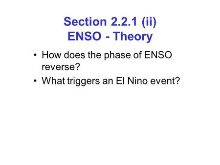 Section 2.2.1 (ii) ENSO - Theory How does the phase of ENSO reverse? What triggers an El Nino event?