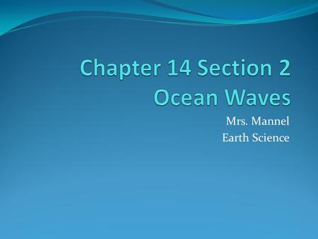 Mrs. Mannel Earth Science. Anatomy of a Wave Crest – the highest point of a wave Trough – the lowest point Wavelength – the distance from crest to crest.