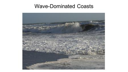 Wave-Dominated Coasts. In open water, waves are purely an oscillatory motion Where water depth < 0.5 wavelength, water interacts with bed (=wave base)
