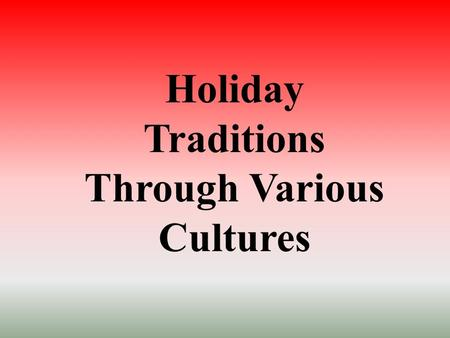 Holiday Traditions Through Various Cultures Kwanzaa Kwanzaa is a cultural holiday that begun in America that is celebrated by people of African descent.