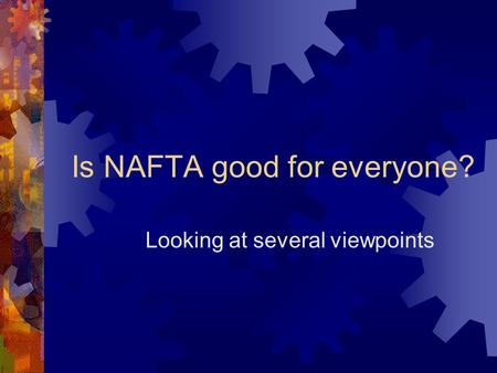 Is NAFTA good for everyone? Looking at several viewpoints.