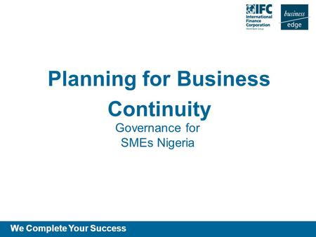 We Complete Your Success Planning for Business Continuity Governance for SMEs Nigeria.