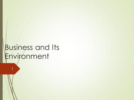 Business and Its Environment 1. Business Activities  Business  An organization that produces or distributes a good or service for profit  Profit =
