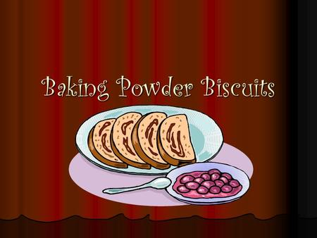 Baking Powder Biscuits. Ingredients 2 C. Flour 2 C. Flour 1 T. Baking Powder 1 T. Baking Powder 2 T. Sugar 2 T. Sugar ½ t. Cream of Tarter ½ t. Cream.