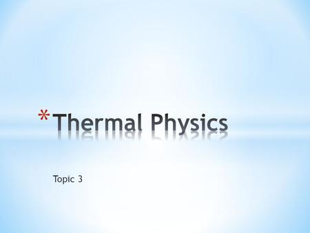 Topic 3. * Understandings 1. Temperature and absolute temperature 2. Internal energy 3. Specific heat capacity 4. Phase change 5. Specific latent heat.