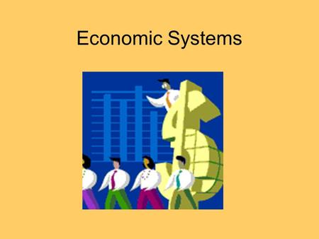 Economic Systems. Advantages of Market Economies Adjusts to change based on consumer wants High degree of individual freedom Low levels of government.