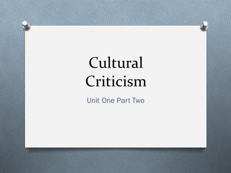 Cultural Criticism Unit One Part Two. Looking Back O Unit One: Part One Essential Question: How do artists and writers organize or construct art or text.