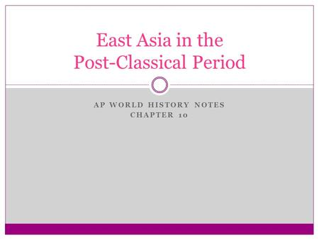 AP WORLD HISTORY NOTES CHAPTER 10 East Asia in the Post-Classical Period.