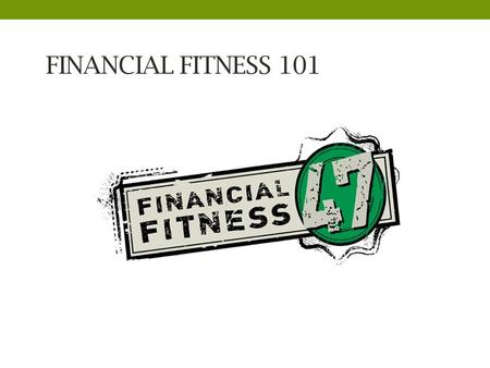 FINANCIAL FITNESS 101. What thoughts dominate your second second? Time? Worry? Stress? Work? Bills? Family? Money Problems?