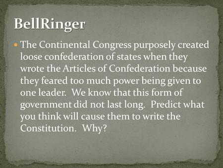 The Continental Congress purposely created loose confederation of states when they wrote the Articles of Confederation because they feared too much power.
