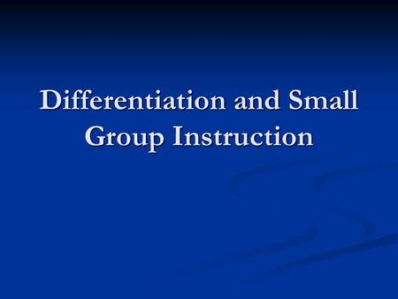 Differentiation and Small Group Instruction. Data-Based Decision Making Planning the content of daily instruction based on frequent, ongoing assessment.