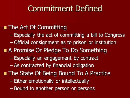 Commitment Defined The Act Of Committing The Act Of Committing –Especially the act of committing a bill to Congress –Official consignment as to prison.