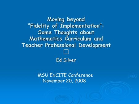 "Moving beyond ""Fidelity of Implementation"" Some Thoughts about Mathematics Curriculum and Teacher Professional Development Moving beyond ""Fidelity of Implementation"":"