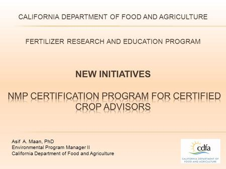 Asif A. Maan, PhD Environmental Program Manager II California Department of Food and Agriculture.