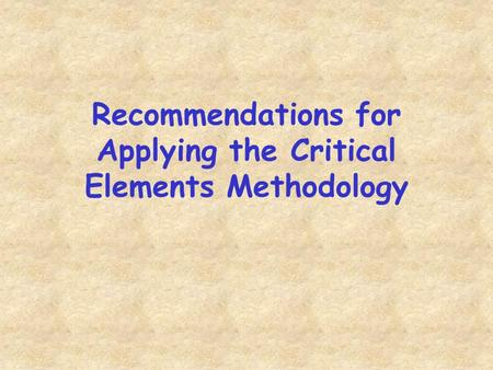 Recommendations for Applying the Critical Elements Methodology.
