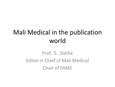 Mali Medical in the publication world Prof. S. Sidibe Editor in Chief of Mali Medical Chair of FAME.