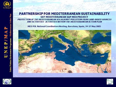 U N E P / M A P United Nations Environment Programme - Mediterranean Action Plan PARTNERSHIP FOR MEDITERRANEAN SUSTAINABILITY GEF MEDITERRANEAN SAP MED.