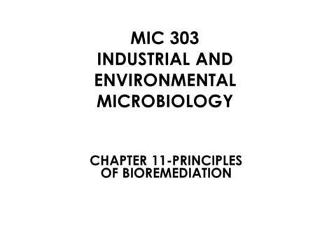 MIC 303 INDUSTRIAL AND ENVIRONMENTAL MICROBIOLOGY