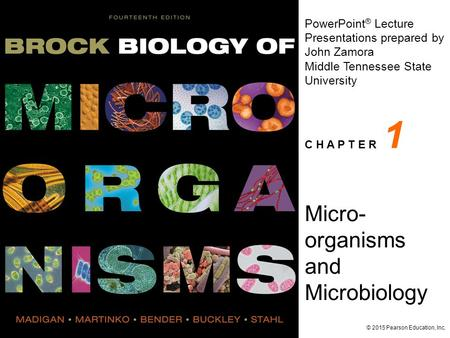 PowerPoint ® Lecture Presentations prepared by John Zamora Middle Tennessee State University C H A P T E R © 2015 Pearson Education, Inc. Micro- organisms.