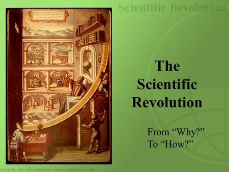 "The Scientific Revolution From ""Why?"" To ""How?""."