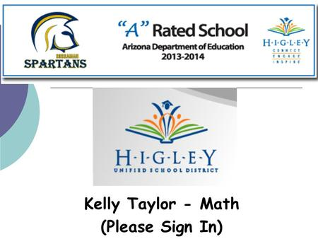 Kelly Taylor - Math (Please Sign In). The Mission of the Sossaman Math Department is to provide a safe supportive learning environment at the highest.