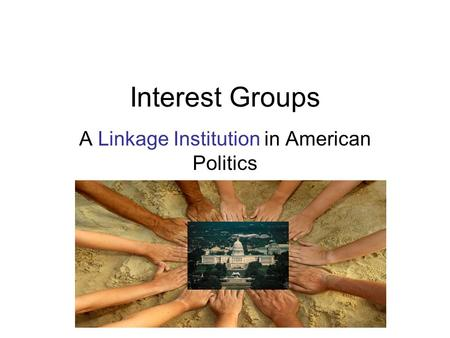 Interest Groups A Linkage Institution in American Politics.