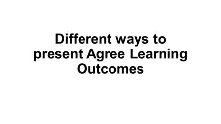 Different ways to present Agree Learning Outcomes.