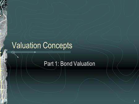 1 Valuation Concepts Part 1: Bond Valuation. Besley: Chapter 7 2 Basic Valuation The value of any asset is based on the present value of the future cash.