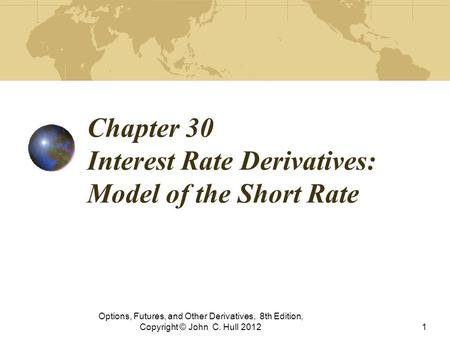 Chapter 30 Interest Rate Derivatives: Model of the Short Rate