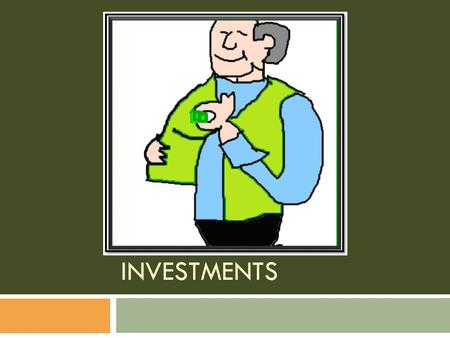 INVESTMENTS. What is an investment?  Investment – putting resources aside for later  Savings Account>Bank>Business>Jobs, Plants, Economy  Promotes.