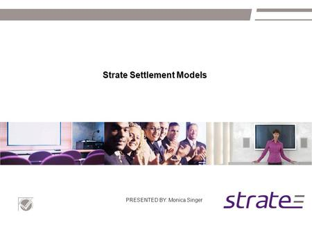 Strate Settlement Models PRESENTED BY: Monica Singer.