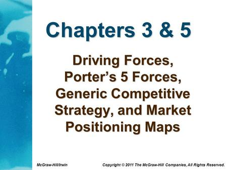 McGraw-Hill/Irwin Copyright © 2011 The McGraw-Hill Companies, All Rights Reserved. Chapters 3 & 5 Driving Forces, Porter's 5 Forces, Generic Competitive.