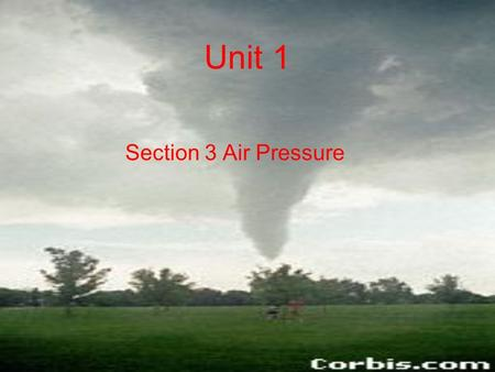 Unit 1 Section 3 Air Pressure. What is Air Pressure? How do you measure atmospheric pressure?