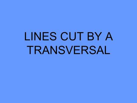 LINES CUT BY A TRANSVERSAL. Vocabulary PARALLEL TRANSVERSAL ANGLE CONGRUENT VERTICAL ANGLE CORRESPONDING ANGLE ALTERNATE INTERIOR ANGLE ALTERNATE EXTERIOR.