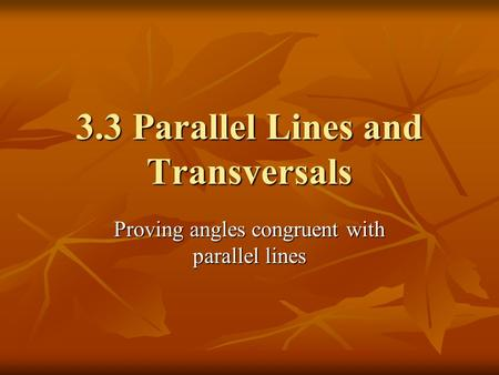 3.3 Parallel Lines and Transversals Proving angles congruent with parallel lines.