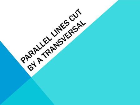 PARALLEL LINES CUT BY A TRANSVERSAL. Holt McDougal Geometry Angles Formed by Parallel Lines and Transversals.