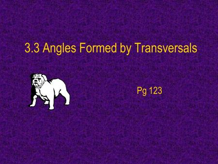 3.3 Angles Formed by Transversals Pg 123. Transversal: A transversal is a line that intersects two or more coplanar lines at different points. Transversal.