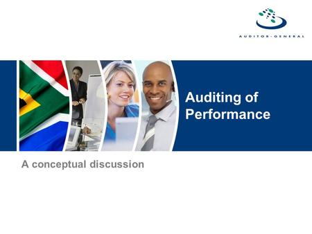 Auditing of Performance A conceptual discussion. Auditing of performance To demonstrate and discuss the differences between auditing of performance information.