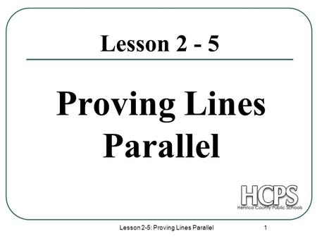 Lesson 2-5: Proving Lines Parallel 1 Lesson 2 - 5 Proving Lines Parallel.